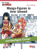 How to draw Manga: Manga-Figuren in ihrer Umwelt